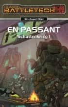 BattleTech 15: Schattenkrieg 1 - En Passant ebook by Michael Diel