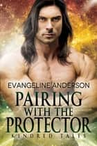 Pairing with the Protector...Book 18 in the Kindred Tales Series ebook by Evangeline Anderson