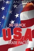 50 Quick USA State Facts ebook by Paul Andrews