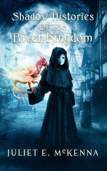 Shadow Histories of the River Kingdom ebook by Juliet E. McKenna