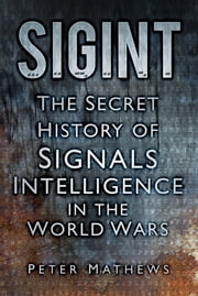 SIGINT - The Secret History of Signals Intelligence in the World Wars ebook by Peter F Matthews