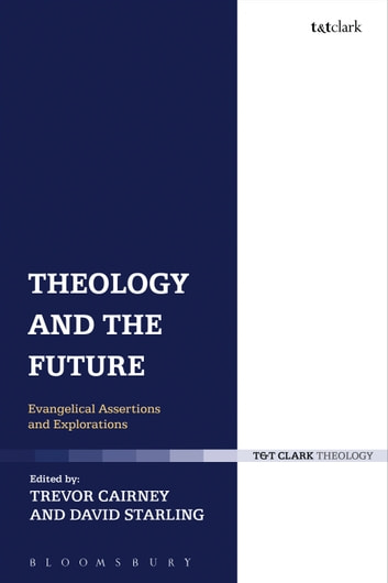 Theology and the Future - Evangelical Assertions and Explorations ebook by