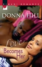 Love Becomes Her ebook by Donna Hill