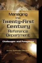 Managing the Twenty-First Century Reference Department - Challenges and Prospects ebook by Linda S Katz