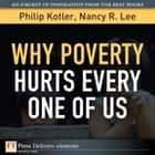 Why Poverty Hurts Every One of Us ebook by Philip Kotler,Nancy R. Lee