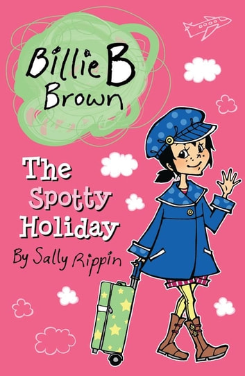 Billie B Brown: The Spotty Holiday ebook by Sally Rippin