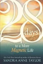 28 Days To A More Magnetic Life ebook by Sandra Anne Taylor
