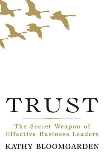 Trust - The Secret Weapon of Effective Business Leaders ebook by Kathy Bloomgarden