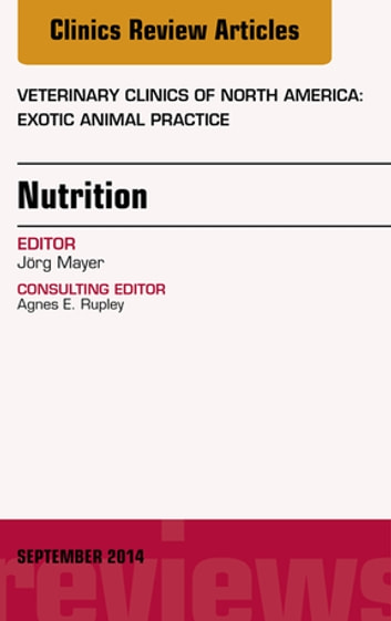 Nutrition, An Issue of Veterinary Clinics of North America: Exotic Animal Practice, E-Book ebook by Jörg Mayer