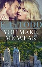 You Make Me Weak - Forever and Ever, #13 ebook by E. L. Todd