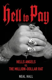 Hell To Pay: Hells Angels vs. The Million-Dollar Rat ebook by Hall, Neal