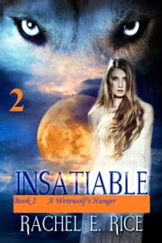 Insatiable: A Werewolf's Hunger Book 2 ebook by Rachel E. Rice