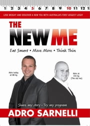 The New Me - Eat Smart. Move More. Think Thin. ebook by Adro Sarnelli,Donna Jones