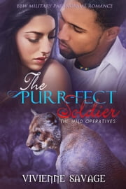 The Purr-fect Soldier: BBW Military Paranormal Romance - Wild Operatives, #3 ebook by Vivienne Savage