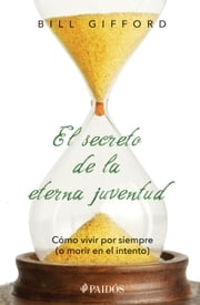 El secreto de la eterna juventud ebook by Bill Gifford