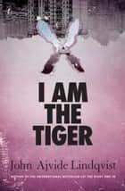 I Am the Tiger ebook by