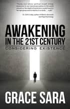 Awakening in the 21St Century - Considering Existence ebook by Grace Sara