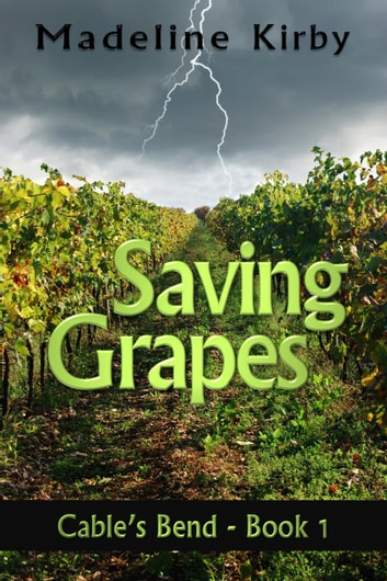 Saving Grapes - Cable's Bend, #1 ebook by Madeline Kirby