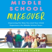 Middle School Makeover - Improving the Way You and Your Child Experience the Middle School Years audiobook by Michelle Icard