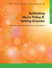 Rethinking Macro Policy II: Getting Granular ebook by Olivier Blanchard,Giovanni Mr. Dell'Ariccia,Paolo Mr. Mauro