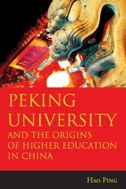 Peking University and the Origins of Higher Education in China ebook by Hao Ping