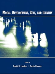 Moral Development, Self, and Identity ebook by Daniel K. Lapsley, Darcia Narv ez