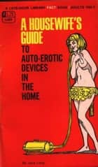 A Housewife's Guide To Auto-Erotic Devices In The Home ebook by Long, Jane