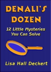 Denali's Dozen: Twelve Little Mysteries You Can Solve ebook by Lisa Deckert