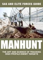 Manhunt - The Art and Science of Tracking High Profile Enemy Targets ebook by Alexander Stilwell