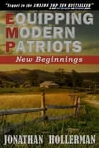 New Beginnings - EMP: Equipping Modern Patriots, #3 ebook by Jonathan Hollerman