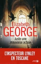 Juste une mauvaise action ebook by Elizabeth GEORGE, Isabelle CHAPMAN