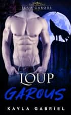 Loup garous ebook by Kayla Gabriel