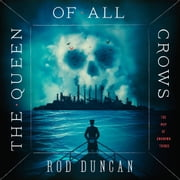 The Queen of All Crows audiobook by Rod Duncan