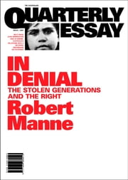 Quarterly Essay 1 In Denial - The Stolen Generations and the Right ebook by Robert Manne