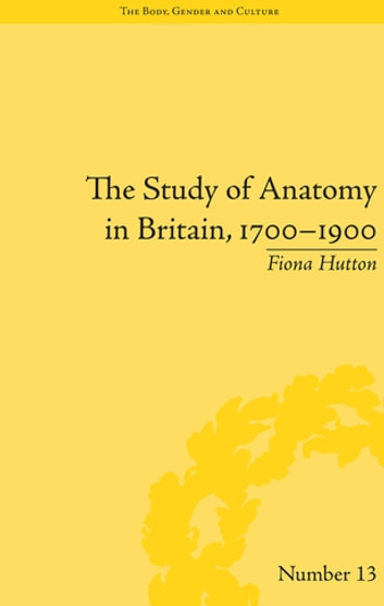 The Study Of Anatomy In Britain 17001900 Ebook By Fiona Hutton