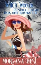 Witch Woods Funeral Home: Box Set: Books 1 - 4 - Funny Cozy Mysteries ebook by Morgana Best