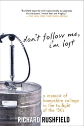 Don't Follow Me, I'm Lost - A Memoir of Hampshire College at the Twilight of the '80s ebook by Richard Rushfield