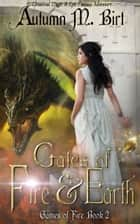 Gates of Fire & Earth: Elemental Magic & Epic Fantasy Adventure ebook by Autumn M. Birt