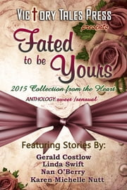 Fated to be Yours (2015 Collection From the Heart) ebook by VTP Anthologies