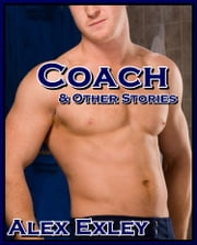 Coach & Other Stories (gay erotica) ebook by Alex Exley