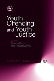 Youth Offending and Youth Justice ebook by Monica Barry,Fergus McNeill,James Armitage,Sheila Brown,Mark Halsey,Anna King,Shadd Maruna,Susan McVie,Rod Morgan,Joanna Phoenix,Anna Souhami