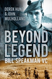 Beyond the Legend - Bill Speakman, VC ebook by Derek Hunt