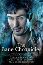 The Bane Chronicles ebook by Cassandra Clare,Cassandra Clare,Sarah Rees Brennan,Maureen Johnson