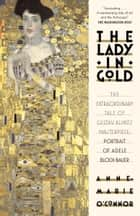 The Lady in Gold - The Extraordinary Tale of Gustav Klimt's Masterpiece, Bloch-Bauer eBook by Anne-Marie O'Connor