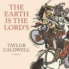 The Earth Is the Lord's - A Novel audiobook by Taylor Caldwell, Cassandra de Cuir