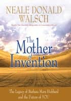 The Mother of Invention ebook by Neale Donald Walsch