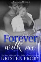 Forever With Me eBook by Kristen Proby