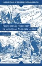 Performing Hybridity in Colonial-Modern China ebook by S. Liu