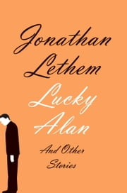 Lucky Alan - And Other Stories ebook by Jonathan Lethem