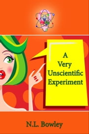 A Very Unscientific Experiment ebook by N.L. Bowley